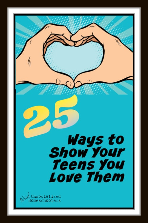25 Ways to Show Your Teens You Love Them