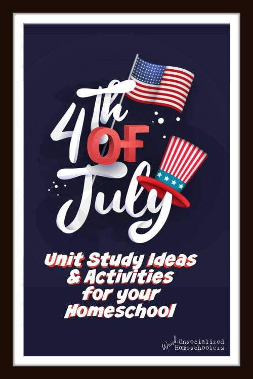 4th of July Unit Study Ideas and Activities for Your Homeschool